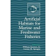 Artificial Habitats for Marine and Freshwater Fisheries by JR. William Seaman