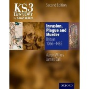 KS3 History by Aaron Wilkes: Invasion, Plague & Murder Student Book (1066-1485) by Aaron Wilkes