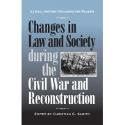 Changes in Law and Society During the Civil War and Reconstruction by Christian G. Samito