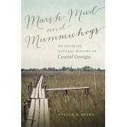 Marsh Mud and Mummichogs: An Intimate Natural History of Coastal Georgia