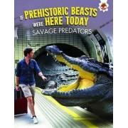 If Prehistoric Beasts Were Here Today: Savage Predators by Matthew Rake