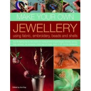 Make Your Own Jewellery Using Fabric, Embroidery, Beads and Shells by Ann Kay