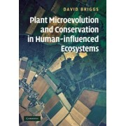 Plant Microevolution and Conservation in Human-influenced Ecosystems by David Briggs