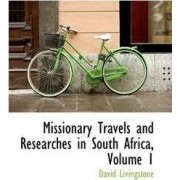 Missionary Travels and Researches in South Africa, Volume 1 by Independent Consultant and Visiting Professor at the Center for Molecular Design David Livingstone