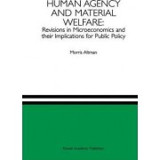 Human Agency and Material Welfare by Morris Altman
