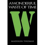 A Wonderful Waste of Time by Madison Thomas