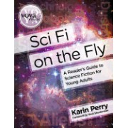 Sci Fi on the Fly: A Reader's Guide to Science Fiction for Young Adults