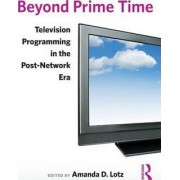 Beyond Prime Time by Amanda D. Lotz