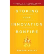 Stoking Your Innovation Bonfire by Braden Kelley