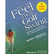 How to Feel a Real Golf Swing by Bob Toski