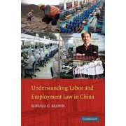 Understanding Labor and Employment Law in China by Ronald C. Brown