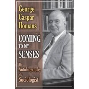 Coming to My Senses by George Caspar Homans