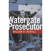 Watergate Prosecutor by William H. Merrill