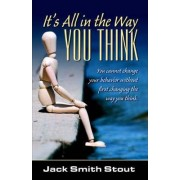 It's All in the Way You Think by Jack Smith Stout