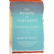 Alan W. Watts The Wisdom of Insecurity: A Message for an Age of Anxiety