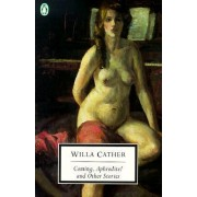 Coming, Aphrodite! and Other Stories by Willa Cather
