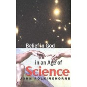Belief in God in an Age of Science by John Polkinghorne