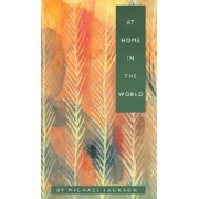At Home in the World by Michael D. Jackson