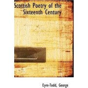 Scottish Poetry of the Sixteenth Century by Eyre-Todd George