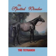 The Spotted Wonder by The Tetrarch