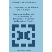 Symmetry Analysis and Exact Solutions of Equations of Nonlinear Mathematical Physics by W. I. Fushchich