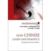How Chinese Learn Mathematics: Perspectives from Insiders by Lianghuo Fan