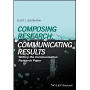 Composing Research, Communicating Results Writing the Communication Paper by Kurt Lindemann