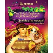 The Old Man's Daughter and the Old Woman's Daughter / Fata Babei Si Fata Mosneagului by Ion Creanga
