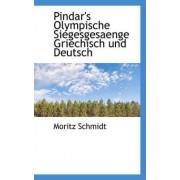 Pindar's Olympische Siegesgesaenge Griechisch Und Deutsch by Moritz Schmidt