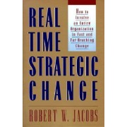 Real Time Strategic Change by Robert W. Jacobs