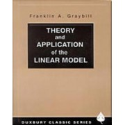 Theory and Application of the Linear Model by Franklin A. Graybill