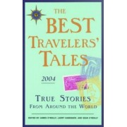 Best Travellers Tales: True Stories From Around The World: 2004