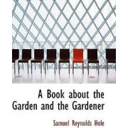 A Book about the Garden and the Gardener by Samuel Reynolds Hole