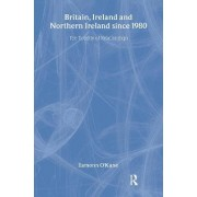 Britain, Ireland and Northern Ireland since 1980 by Eamonn O'Kane