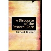 A Discourse of the Pastoral Care by Gilbert Burnet