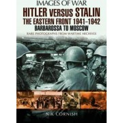 Hitler versus Stalin: The Eastern Front 1941 - 1942 by Nik Cornish