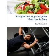 Strength Training and Sports Nutrition for Men by Paul D.C. Wanlass