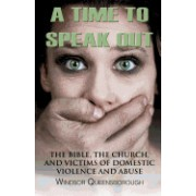A Time to Speak Out: The Bible, the Church, and Victims of Domestic Violence and Abuse