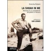 Simcha Rataszer Rotem La Shoah in me. Memorie di un combattente del ghetto di Varsavia ISBN:9788888249483