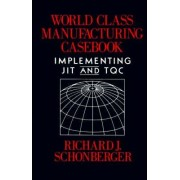 World Class Manufacturing Casebook by Richard J. Schonberger