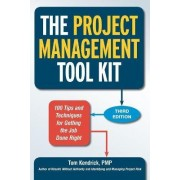The Project Management Tool Kit: 100 Tips and Techniques for Getting the Job Done Right by Tom Kendrick