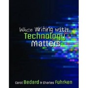 When Writing with Technology Matters by Charles Fuhrken