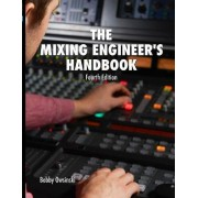 The Mixing Engineer's Handbook 4th Edition by Bobby Owsinski