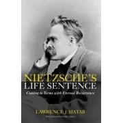 Nietzsche's Life Sentence by Lawrence J. Hatab