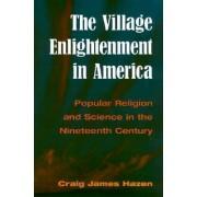 The Village Enlightenment in America by Craig James Hazen