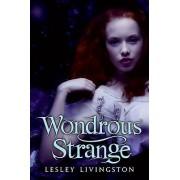 Wondrous Strange by Lesley Livingston
