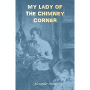 My Lady of the Chimney Corner: A Story of Love and Poverty in Irish Peasant Life