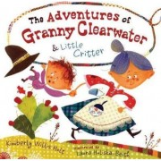 The Adventures of Granny Clearwater & Little Critter by Kimberly Willis Holt