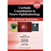 Curbside Consultation in Neuro-Ophthalmology by Andrew G. Lee
