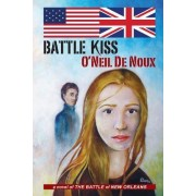 Battle Kiss: Novel of the Battle of New Orleans